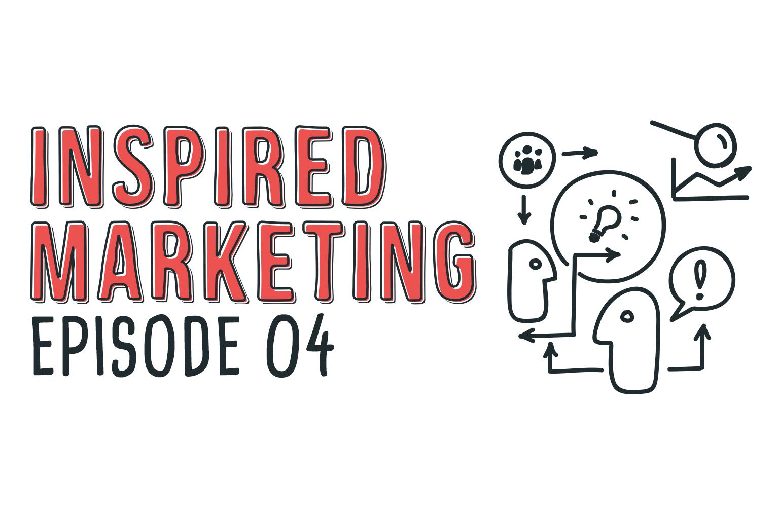 Inspired Marketing Episode 4
