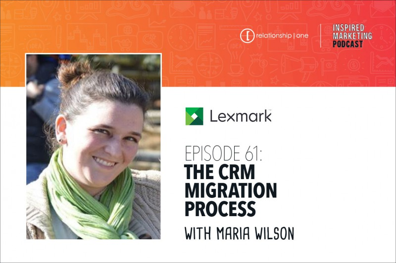 Inspired-Marketing-Lexmark-Maria-Wilson-CRM-Migration