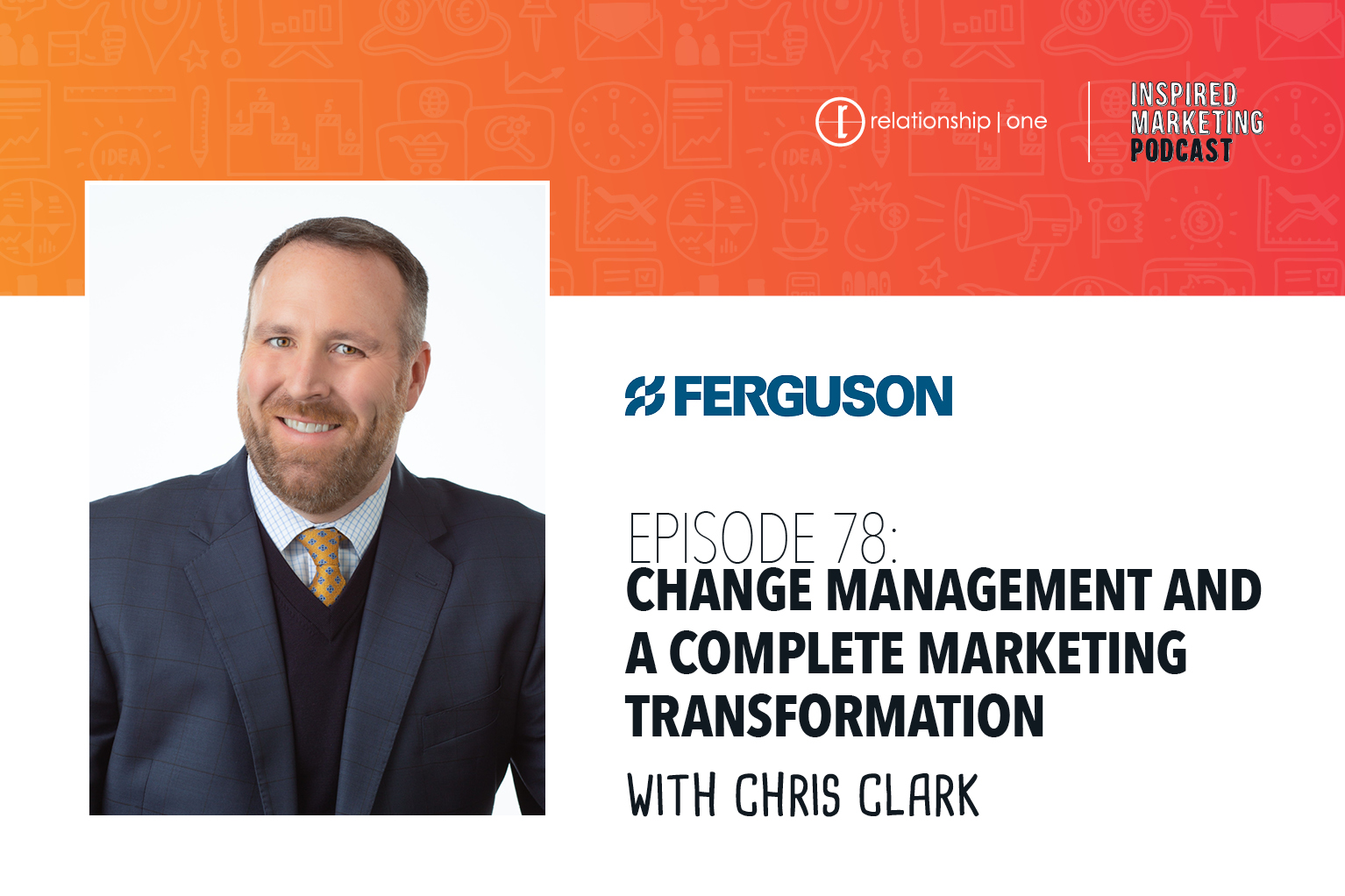 Inspired Marketing: Ferguson's Chris Clark on Change Management and A Complete Marketing Transformation